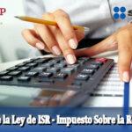 Todo sobre la Ley de ISR – Impuesto Sobre la Renta