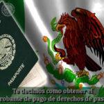 ¿Necesitas el comprobante de pago de derechos de pasaporte? - Te decimos como obtenerlo